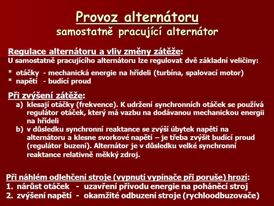 Provoz alternátoru samostatně pracující alternátor Regulace alternátoru a vliv změny zátěže: U samostatně pracujícího alternátoru lze regulovat dvě zá