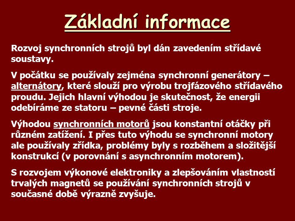 Základní informace Rozvoj synchronních strojů byl dán zavedením střídavé soustavy. V počátku se používaly zejména synchronní generátory – alternátory,