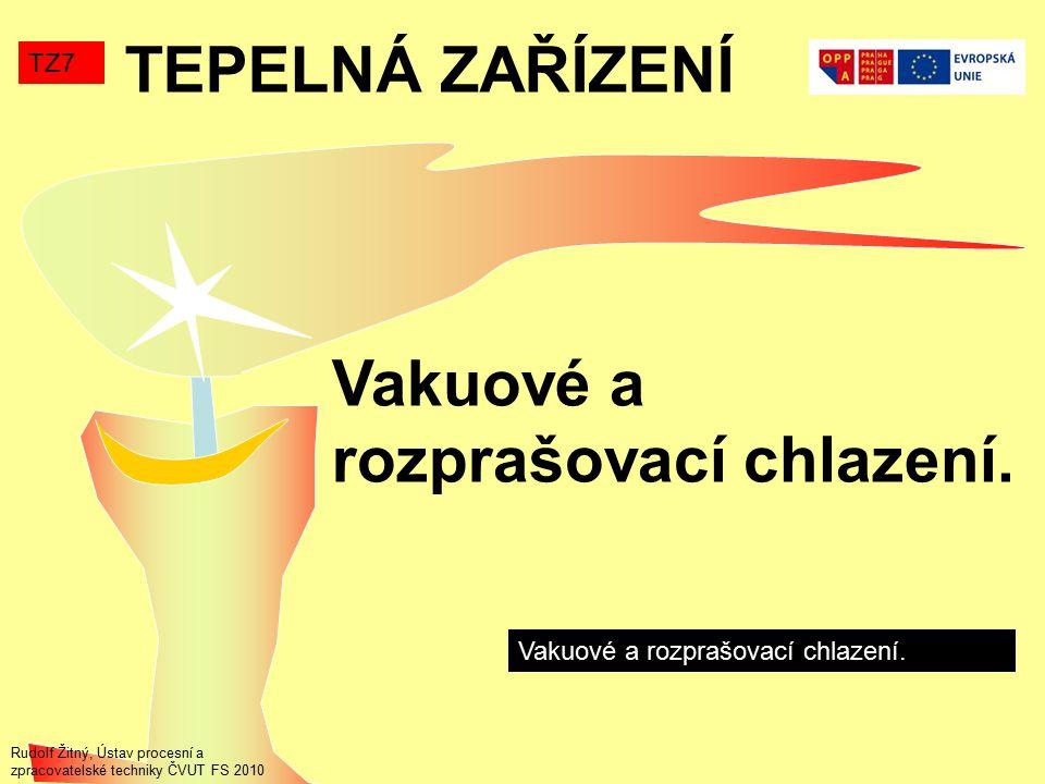 TEPELNÁ ZAŘÍZENÍ TZ7 Vakuové a rozprašovací chlazení. Rudolf Žitný, Ústav procesní a zpracovatelské techniky ČVUT FS 2010