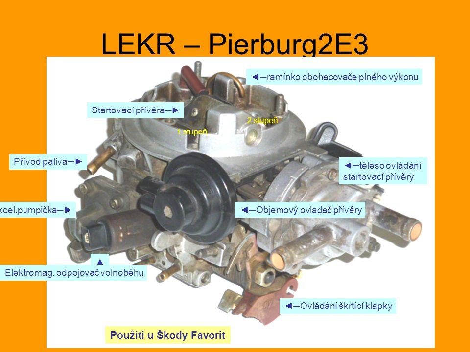 LEKR – Pierburg2E3 ◄─Ovládání škrtící klapky ◄─ramínko obohacovače plného výkonu ◄─těleso ovládání startovací přívěry Přívod paliva─► Akcel.pumpička─►