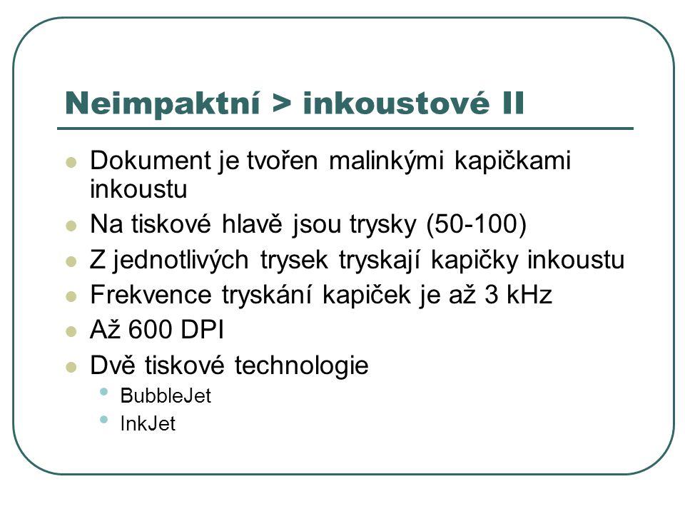 Neimpaktní > inkoustové II Dokument je tvořen malinkými kapičkami inkoustu Na tiskové hlavě jsou trysky (50-100) Z jednotlivých trysek tryskají kapičk