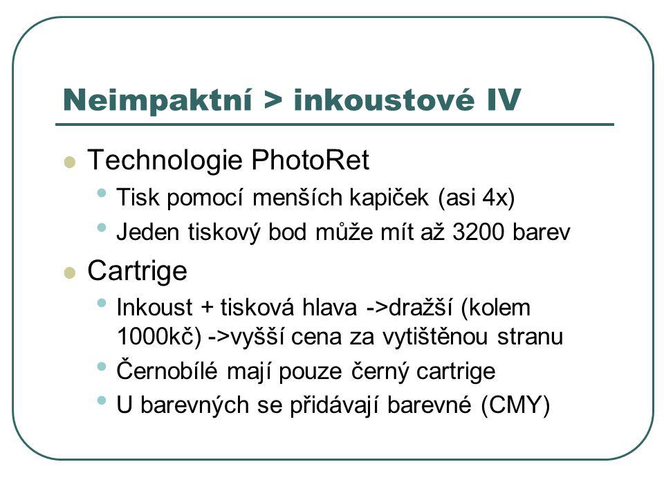 Neimpaktní > inkoustové IV Technologie PhotoRet Tisk pomocí menších kapiček (asi 4x) Jeden tiskový bod může mít až 3200 barev Cartrige Inkoust + tisko