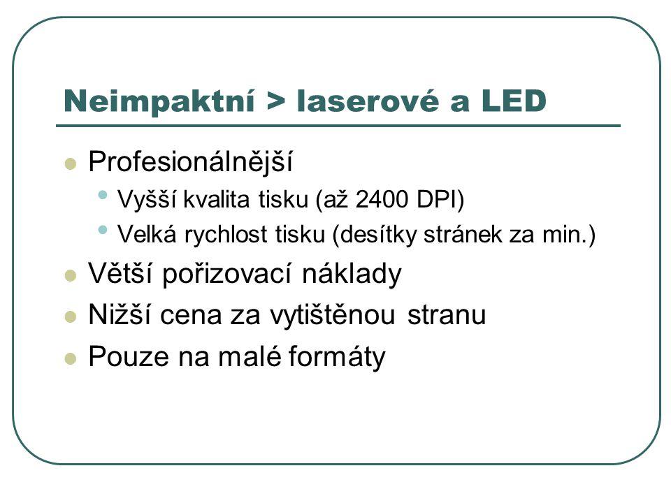 Neimpaktní > laserové a LED Profesionálnější Vyšší kvalita tisku (až 2400 DPI) Velká rychlost tisku (desítky stránek za min.) Větší pořizovací náklady