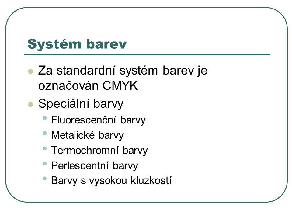 Systém barev Za standardní systém barev je označován CMYK Speciální barvy Fluorescenční barvy Metalické barvy Termochromní barvy Perlescentní barvy Ba