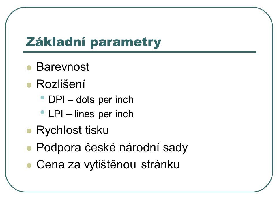 Základní parametry Barevnost Rozlišení DPI – dots per inch LPI – lines per inch Rychlost tisku Podpora české národní sady Cena za vytištěnou stránku