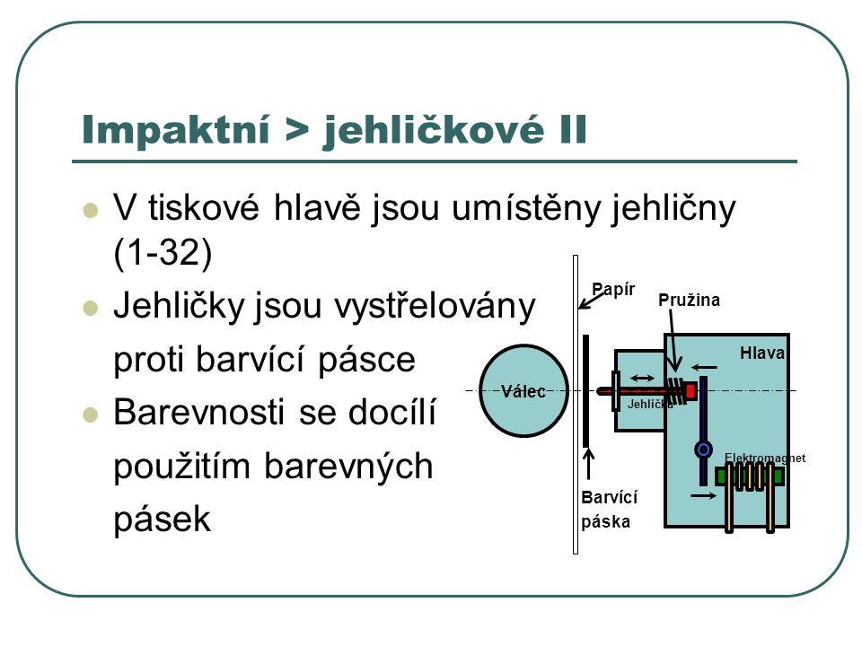 Impaktní > jehličkové II V tiskové hlavě jsou umístěny jehličny (1-32) Jehličky jsou vystřelovány proti barvící pásce Barevnosti se docílí použitím ba