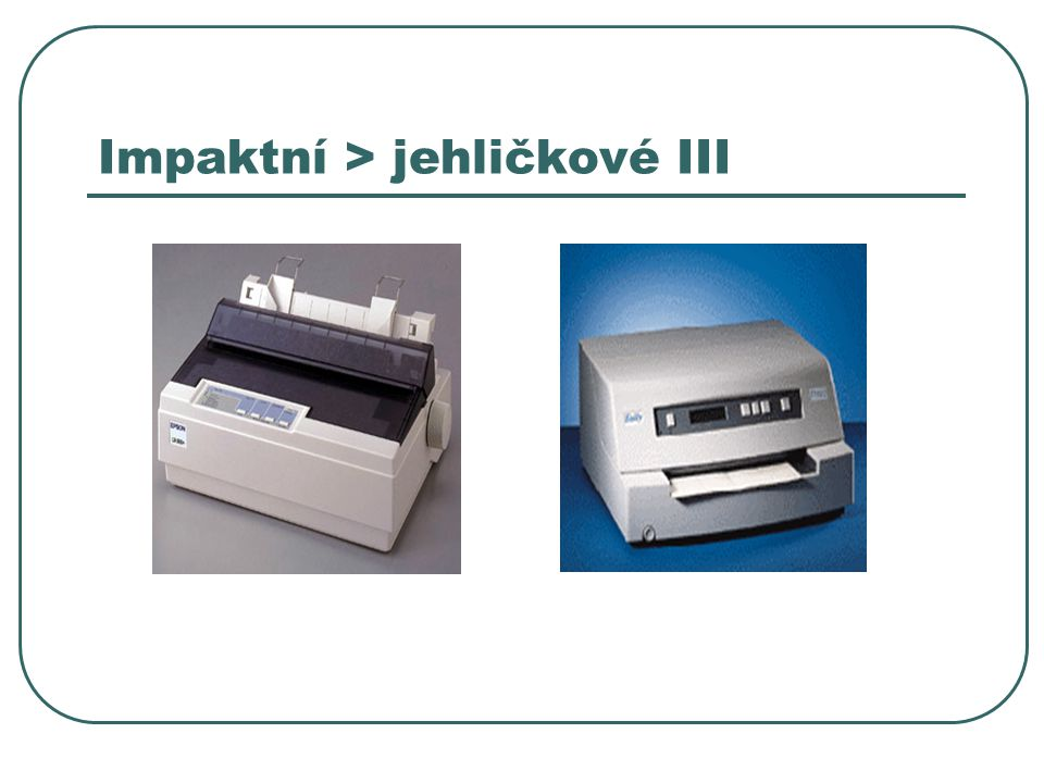 Impaktní > tepelné Podobné jako jehličkové Nutnost použít speciální papír - dražší Jehličky jsou zahřány na určitou teplotu Při dotyku se speciálním papírem dojde ke ztmavnutí papíru Použití – pokladní systémy, faxy