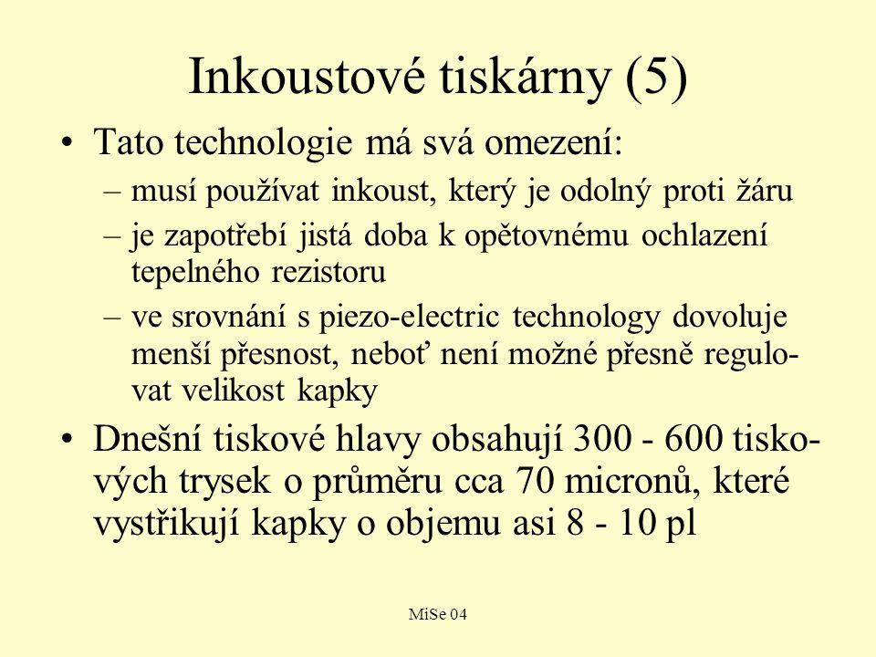 MiSe 04 Inkoustové tiskárny (5) Tato technologie má svá omezení: –musí používat inkoust, který je odolný proti žáru –je zapotřebí jistá doba k opětovn