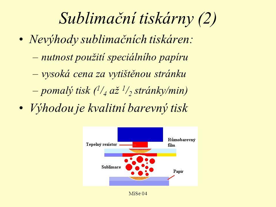 MiSe 04 Sublimační tiskárny (2) Nevýhody sublimačních tiskáren: –nutnost použití speciálního papíru –vysoká cena za vytištěnou stránku –pomalý tisk (