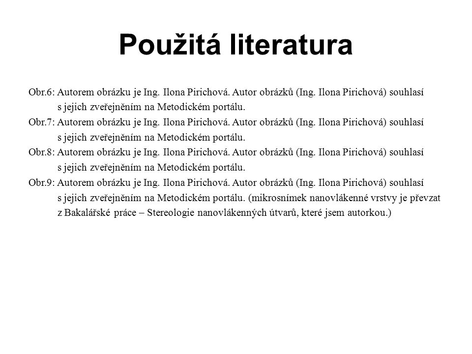 Použitá literatura Obr.6: Autorem obrázku je Ing. Ilona Pirichová. Autor obrázků (Ing. Ilona Pirichová) souhlasí s jejich zveřejněním na Metodickém po