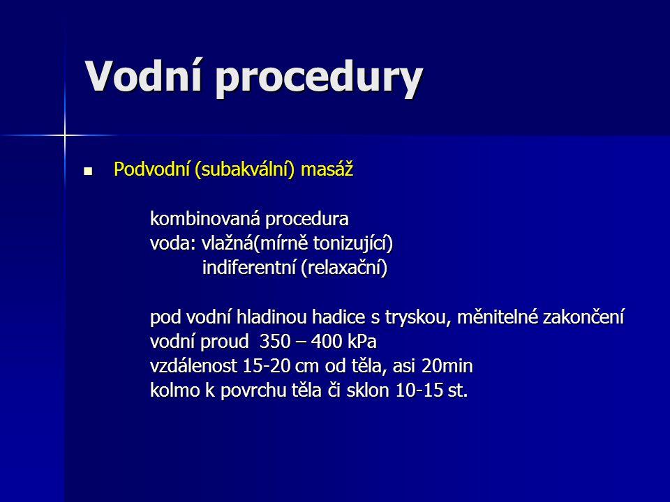 Vodní procedury Podvodní (subakvální) masáž Podvodní (subakvální) masáž kombinovaná procedura voda: vlažná(mírně tonizující) indiferentní (relaxační)