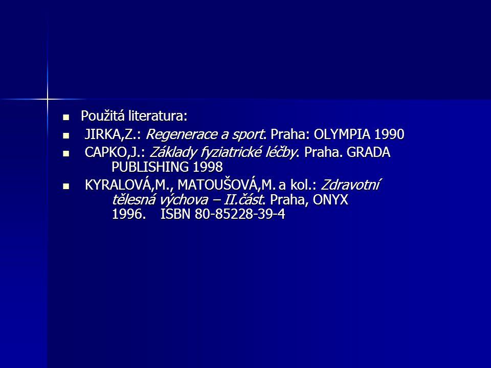 Použitá literatura: Použitá literatura: JIRKA,Z.: Regenerace a sport. Praha: OLYMPIA 1990 JIRKA,Z.: Regenerace a sport. Praha: OLYMPIA 1990 CAPKO,J.: