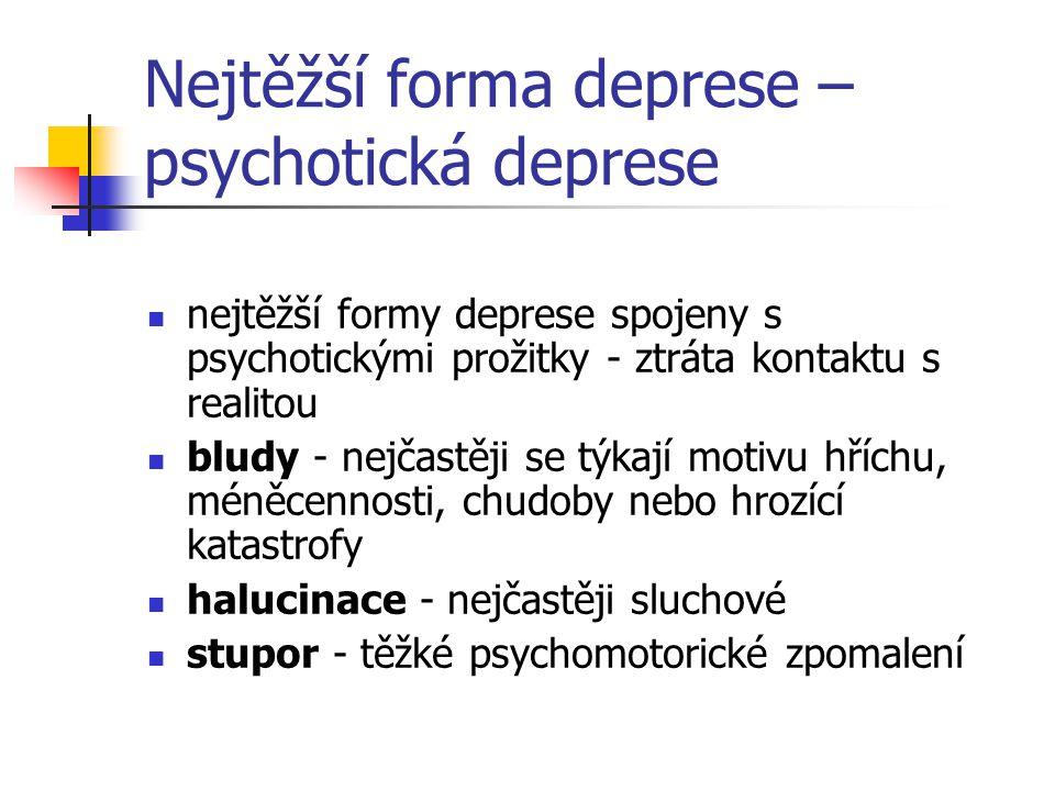 Nejtěžší forma deprese – psychotická deprese nejtěžší formy deprese spojeny s psychotickými prožitky - ztráta kontaktu s realitou bludy - nejčastěji s