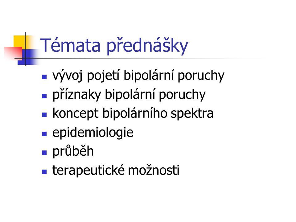 Témata přednášky vývoj pojetí bipolární poruchy příznaky bipolární poruchy koncept bipolárního spektra epidemiologie průběh terapeutické možnosti