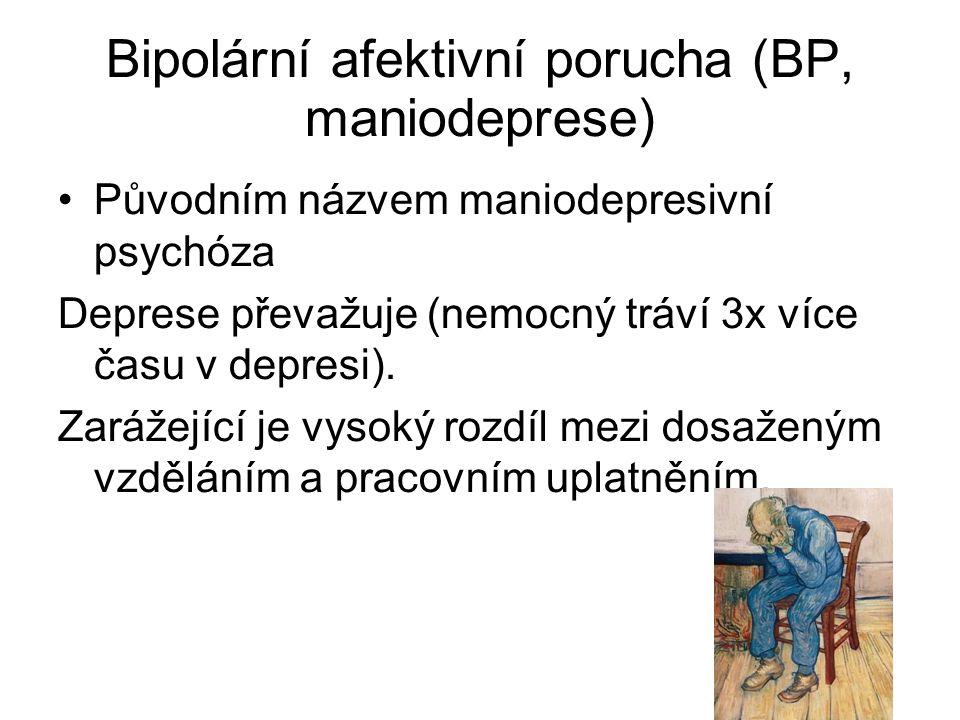 Bipolární afektivní porucha (BP, maniodeprese) Původním názvem maniodepresivní psychóza Deprese převažuje (nemocný tráví 3x více času v depresi).