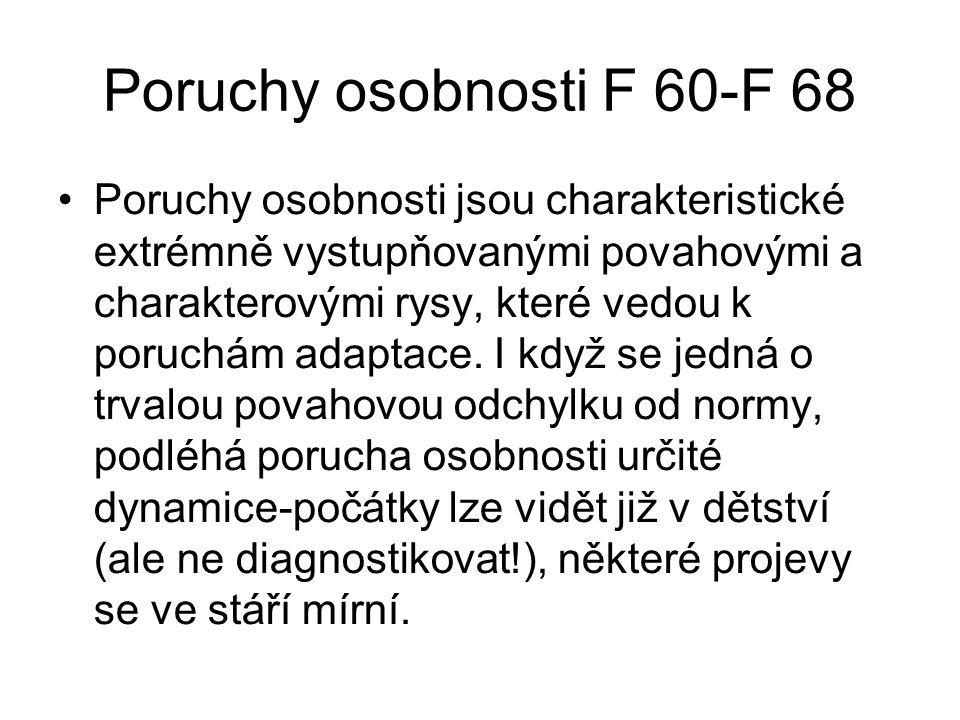 Poruchy osobnosti F 60-F 68 Poruchy osobnosti jsou charakteristické extrémně vystupňovanými povahovými a charakterovými rysy, které vedou k poruchám a