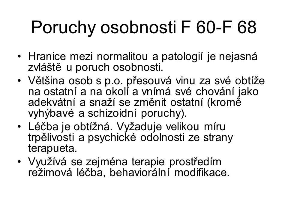 Poruchy osobnosti F 60-F 68 Hranice mezi normalitou a patologií je nejasná zvláště u poruch osobnosti. Většina osob s p.o. přesouvá vinu za své obtíže