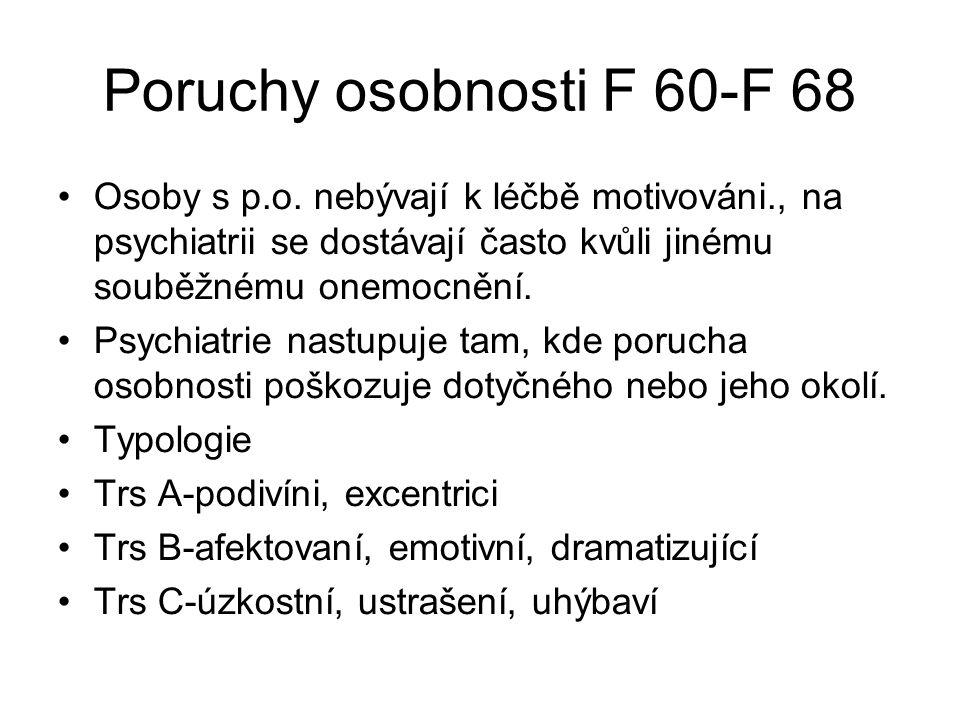 Poruchy osobnosti F 60-F 68 Osoby s p.o. nebývají k léčbě motivováni., na psychiatrii se dostávají často kvůli jinému souběžnému onemocnění. Psychiatr
