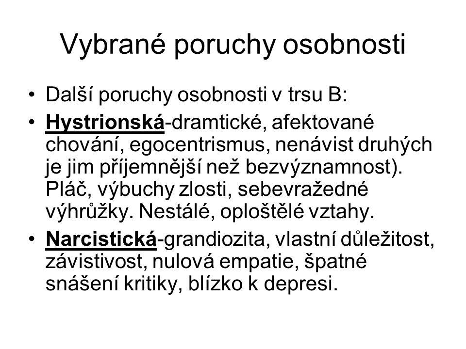 Vybrané poruchy osobnosti Další poruchy osobnosti v trsu B: Hystrionská-dramtické, afektované chování, egocentrismus, nenávist druhých je jim příjemně
