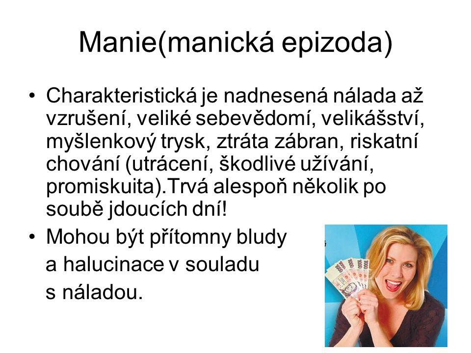 Manie(manická epizoda) Charakteristická je nadnesená nálada až vzrušení, veliké sebevědomí, velikášství, myšlenkový trysk, ztráta zábran, riskatní chování (utrácení, škodlivé užívání, promiskuita).Trvá alespoň několik po soubě jdoucích dní.