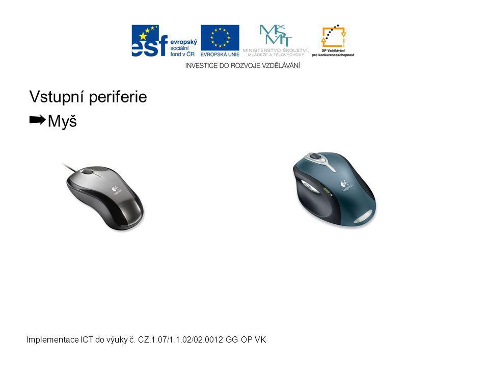 Vstupní periferie ➡ Myš Implementace ICT do výuky č. CZ.1.07/1.1.02/02.0012 GG OP VK