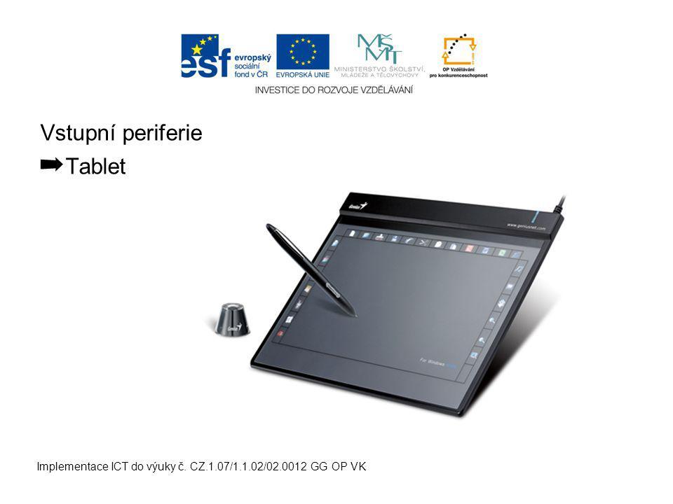 Vstupní periferie ➡ Tablet Implementace ICT do výuky č. CZ.1.07/1.1.02/02.0012 GG OP VK
