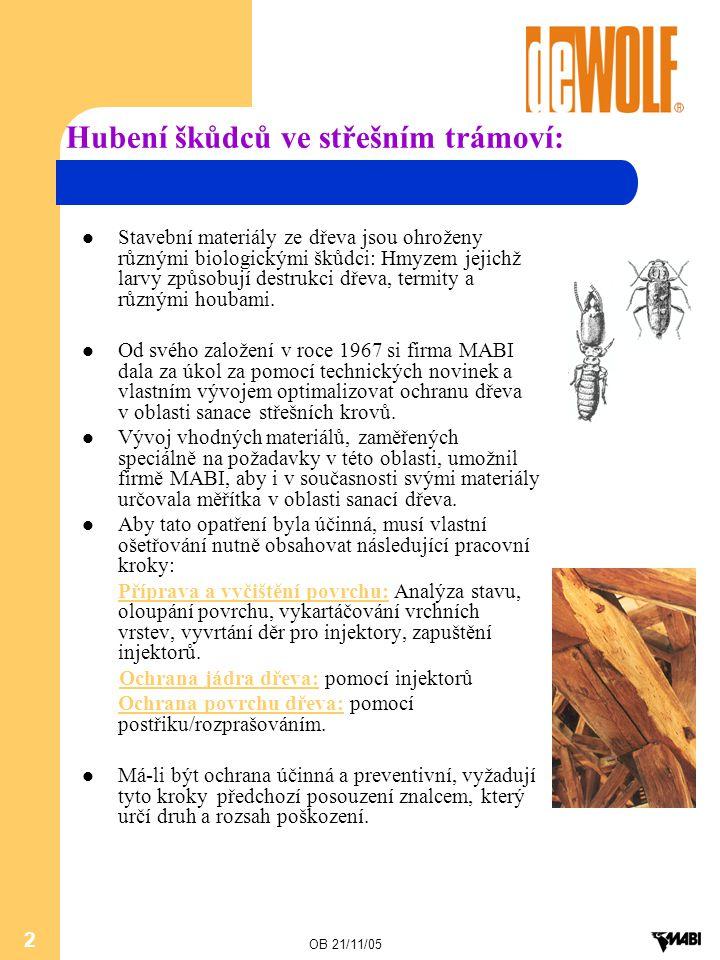 OB 21/11/05 2 Hubení škůdců ve střešním trámoví: Stavební materiály ze dřeva jsou ohroženy různými biologickými škůdci: Hmyzem jejichž larvy způsobují