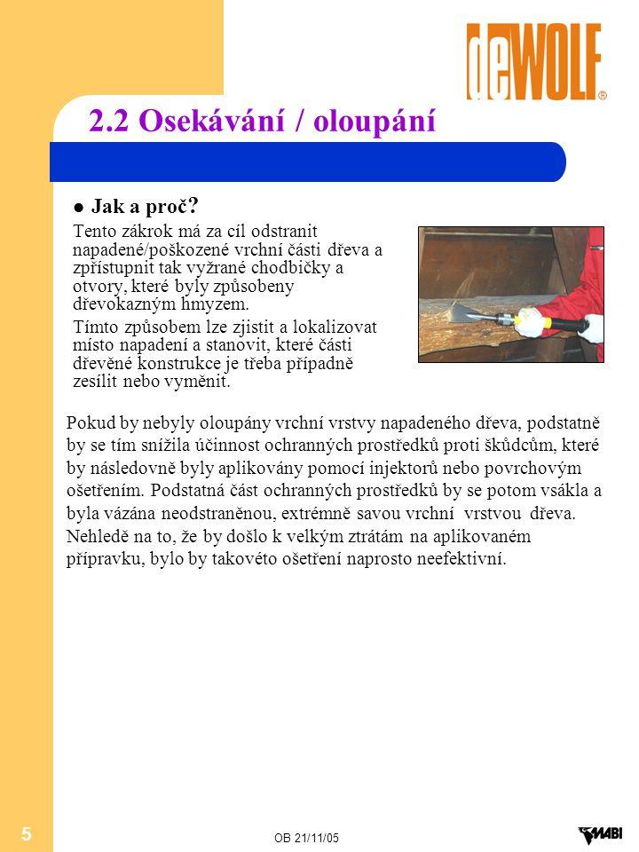 OB 21/11/05 5 2.2 Osekávání / oloupání Jak a proč ? Tento zákrok má za cíl odstranit napadené/poškozené vrchní části dřeva a zpřístupnit tak vyžrané c