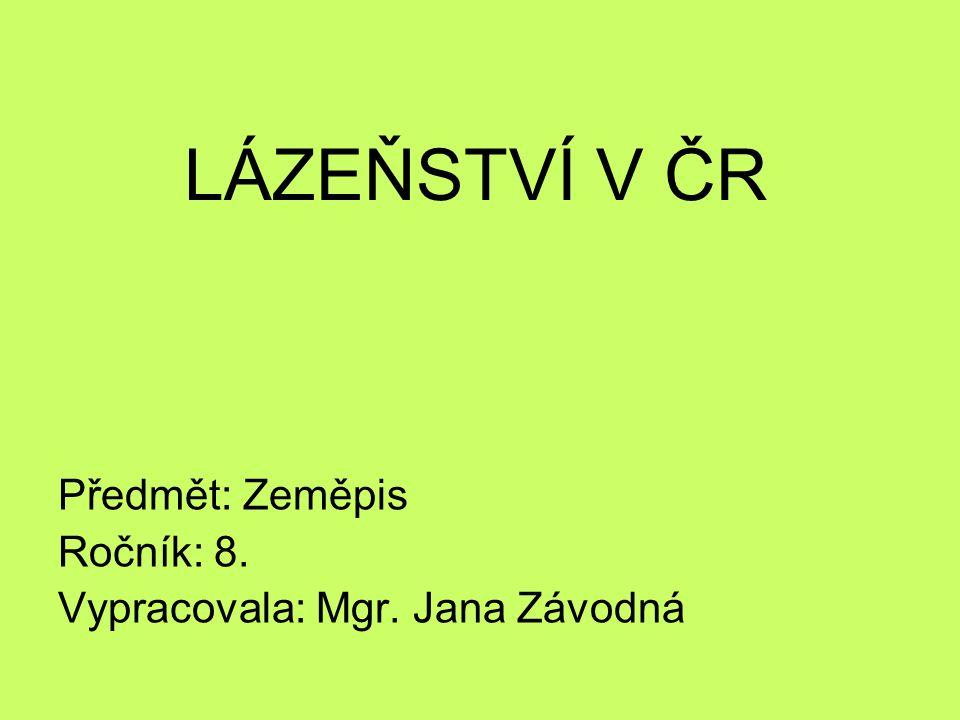 LÁZEŇSTVÍ V ČR Předmět: Zeměpis Ročník: 8. Vypracovala: Mgr. Jana Závodná