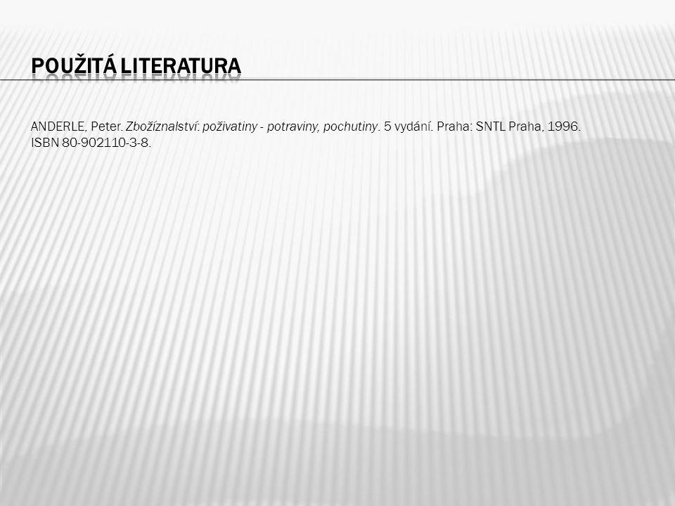 ANDERLE, Peter. Zbožíznalství: poživatiny - potraviny, pochutiny. 5 vydání. Praha: SNTL Praha, 1996. ISBN 80-902110-3-8.
