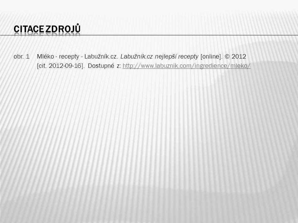obr. 1Mléko - recepty - Labužník.cz. Labužník.cz nejlepší recepty [online]. © 2012 [cit. 2012-09-16]. Dostupné z: http://www.labuznik.com/ingredience/