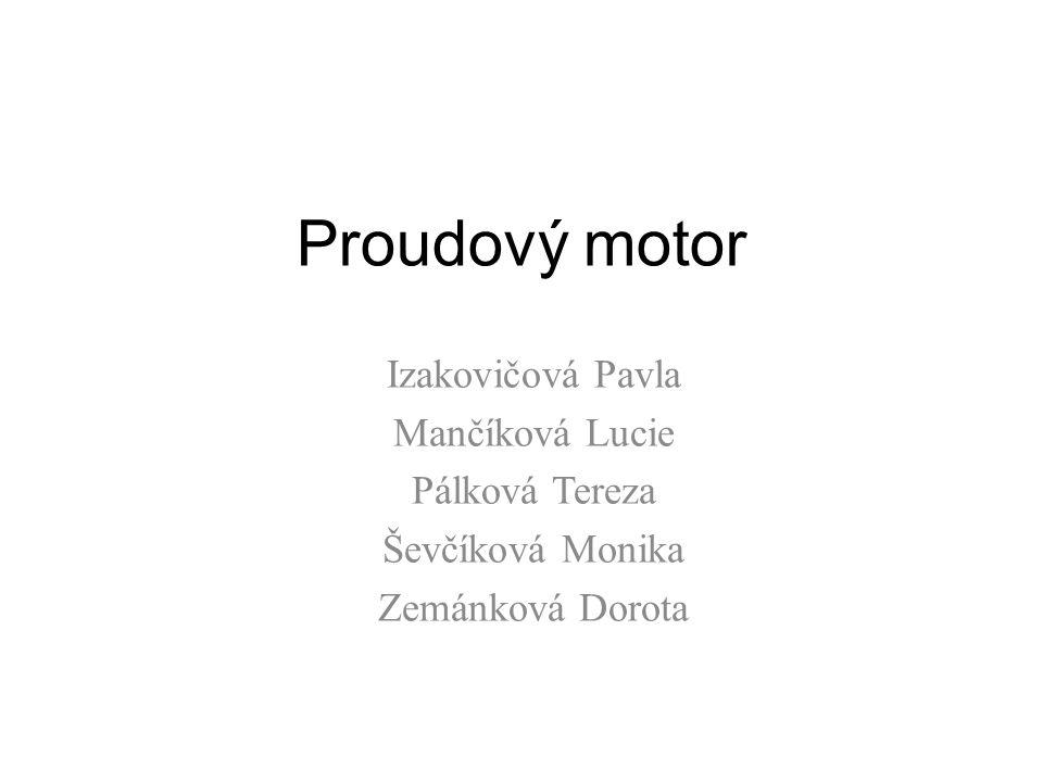 Proudový motor Izakovičová Pavla Mančíková Lucie Pálková Tereza Ševčíková Monika Zemánková Dorota