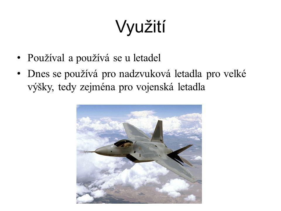 Využití Používal a používá se u letadel Dnes se používá pro nadzvuková letadla pro velké výšky, tedy zejména pro vojenská letadla