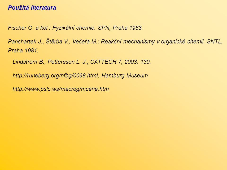 Použitá literatura Fischer O. a kol.: Fyzikální chemie. SPN, Praha 1983. Panchartek J., Štěrba V., Večeřa M.: Reakční mechanismy v organické chemii. S
