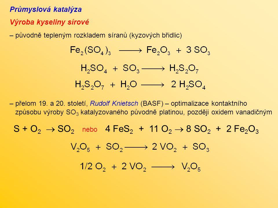 Průmyslová katalýza – původně tepleným rozkladem síranů (kyzových břidlic) Výroba kyseliny sírové – přelom 19. a 20. století, Rudolf Knietsch (BASF) –