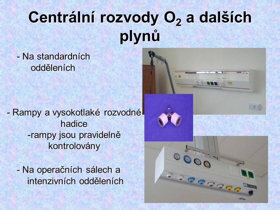 Centrální rozvody O 2 a dalších plynů - Na standardních odděleních - Na operačních sálech a intenzivních odděleních - Rampy a vysokotlaké rozvodné had