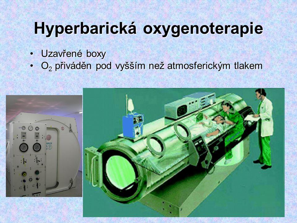 Hyperbarická oxygenoterapie Uzavřené boxyUzavřené boxy O 2 přiváděn pod vyšším než atmosferickým tlakemO 2 přiváděn pod vyšším než atmosferickým tlake