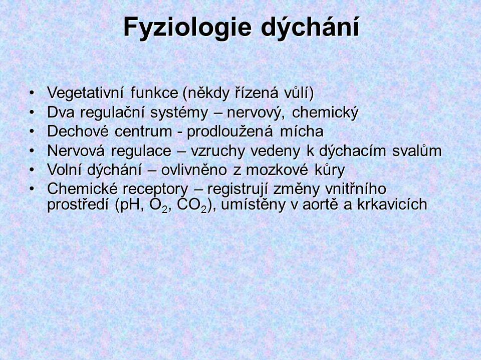 Fyziologie dýchání Vegetativní funkce (někdy řízená vůlí)Vegetativní funkce (někdy řízená vůlí) Dva regulační systémy – nervový, chemickýDva regulační