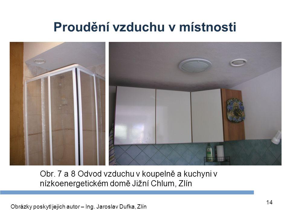 14 Proudění vzduchu v místnosti Obr. 7 a 8 Odvod vzduchu v koupelně a kuchyni v nízkoenergetickém domě Jižní Chlum, Zlín Obrázky poskytl jejich autor