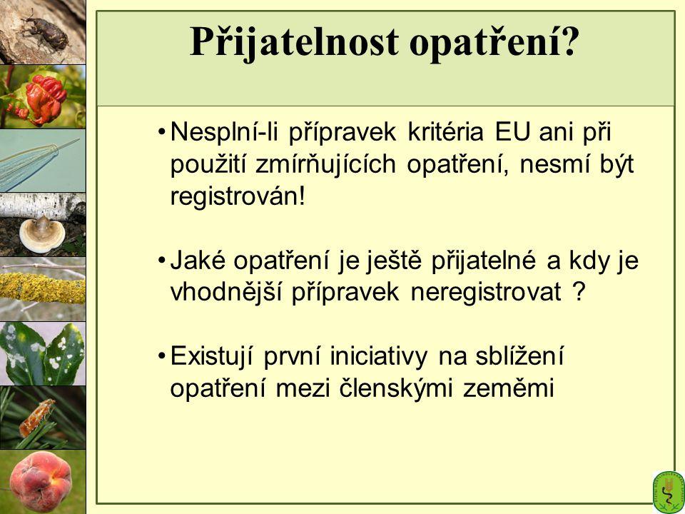 Přijatelnost opatření? Nesplní-li přípravek kritéria EU ani při použití zmírňujících opatření, nesmí být registrován! Jaké opatření je ještě přijateln