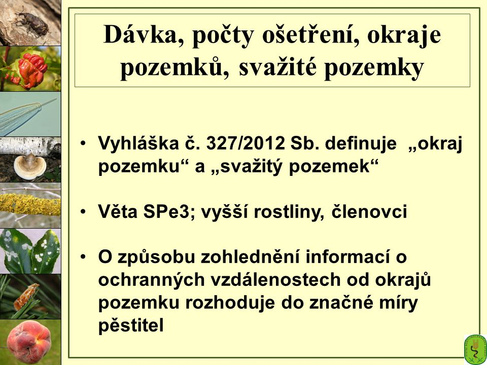"""Dávka, počty ošetření, okraje pozemků, svažité pozemky Vyhláška č. 327/2012 Sb. definuje """"okraj pozemku"""" a """"svažitý pozemek"""" Věta SPe3; vyšší rostliny"""