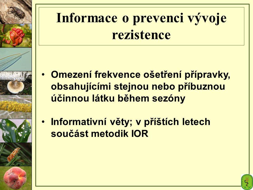 Informace o prevenci vývoje rezistence Omezení frekvence ošetření přípravky, obsahujícími stejnou nebo příbuznou účinnou látku během sezóny Informativ