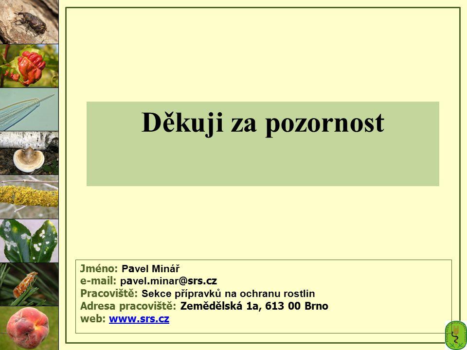 Jméno: P a vel Minář e-mail: p a vel. minar @srs.cz Pracoviště: Sekce přípravků na ochranu rostlin Adresa pracoviště: Zemědělská 1a, 613 00 Brno web: