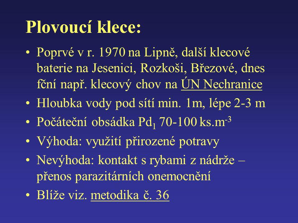 Plovoucí klece: Poprvé v r. 1970 na Lipně, další klecové baterie na Jesenici, Rozkoši, Březové, dnes fční např. klecový chov na ÚN Nechranice Hloubka