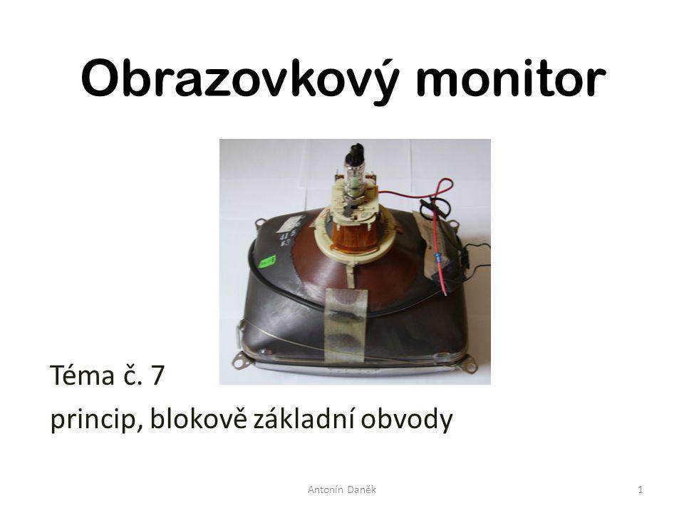 Obrazovkový monitor Téma č. 7 princip, blokově základní obvody 1Antonín Daněk