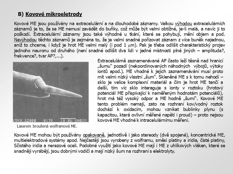 B) Kovové mikroeletrody Kovové ME jsou používány na extracelulární a na dlouhodobé záznamy. Velkou výhodou extracelulárních záznamů je to, že se ME ne