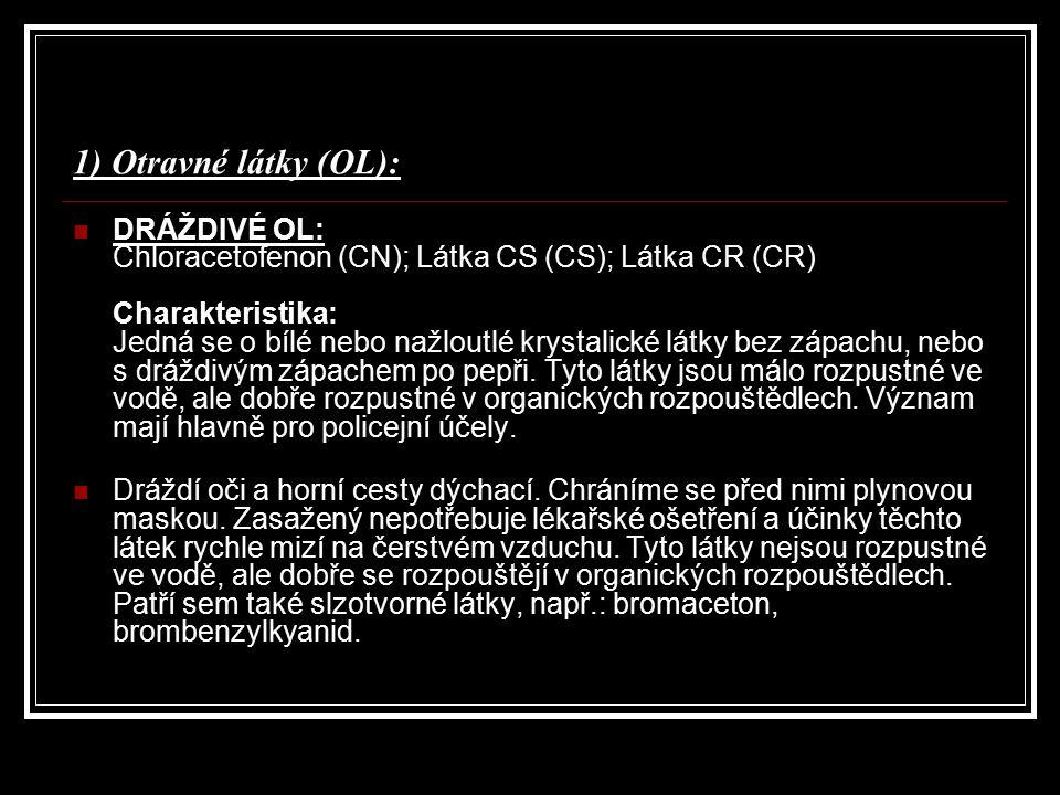 1) Otravné látky (OL): DRÁŽDIVÉ OL: Chloracetofenon (CN); Látka CS (CS); Látka CR (CR) Charakteristika: Jedná se o bílé nebo nažloutlé krystalické lát
