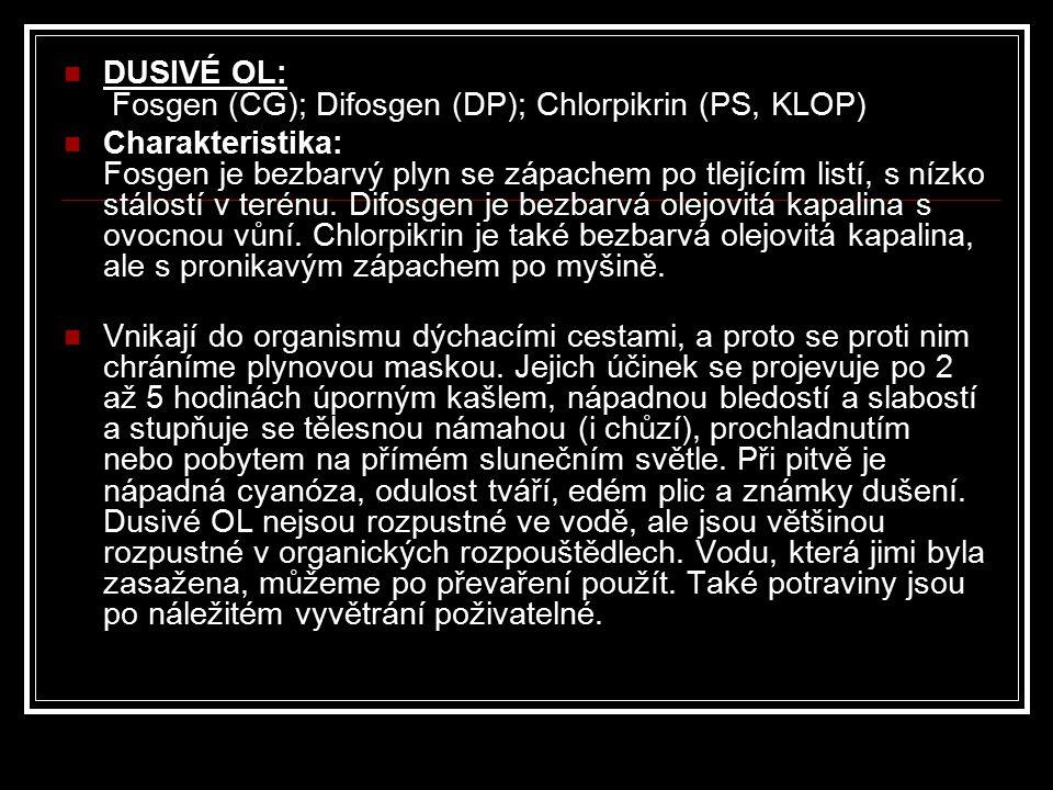 DUSIVÉ OL: Fosgen (CG); Difosgen (DP); Chlorpikrin (PS, KLOP) Charakteristika: Fosgen je bezbarvý plyn se zápachem po tlejícím listí, s nízko stálostí