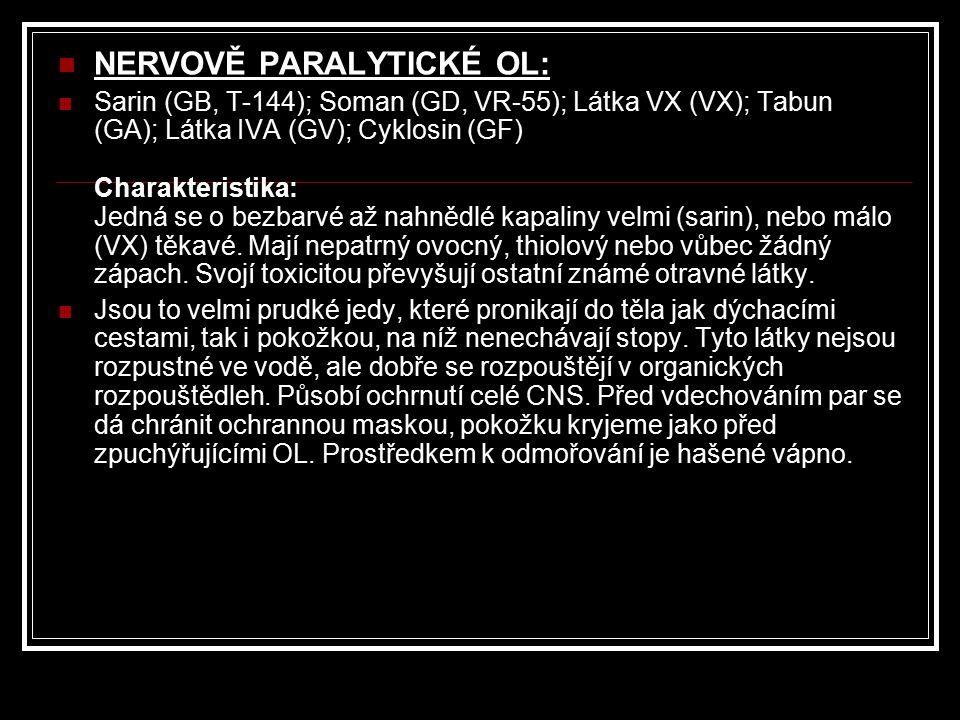NERVOVĚ PARALYTICKÉ OL: Sarin (GB, T-144); Soman (GD, VR-55); Látka VX (VX); Tabun (GA); Látka IVA (GV); Cyklosin (GF) Charakteristika: Jedná se o bez