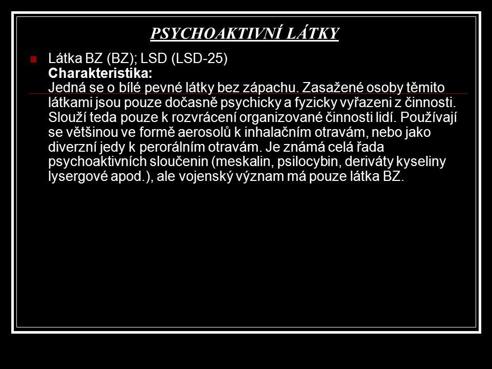 PSYCHOAKTIVNÍ LÁTKY Látka BZ (BZ); LSD (LSD-25) Charakteristika: Jedná se o bílé pevné látky bez zápachu. Zasažené osoby těmito látkami jsou pouze doč